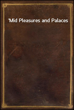 'Mid Pleasures and Palaces